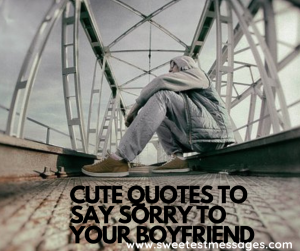Cute Quotes To Say Sorry To Your Boyfriend