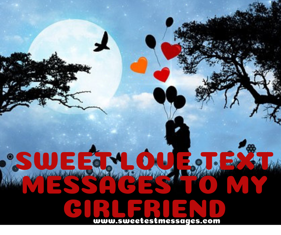 35+ Sweet Love Text Messages To My Girlfriend - Sweetest Messages