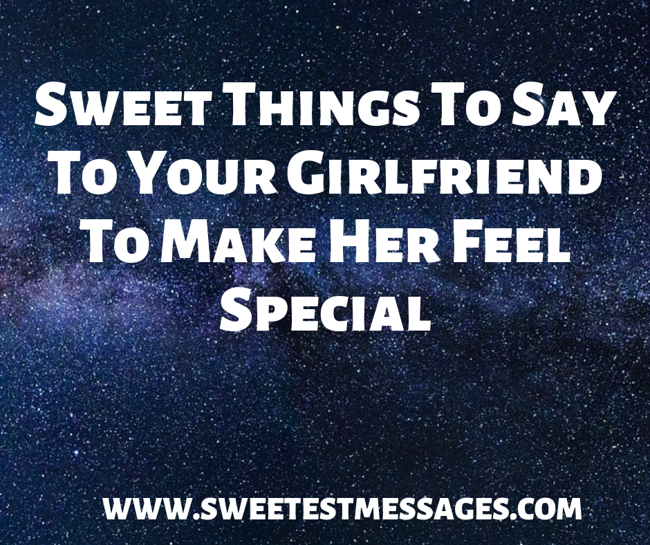 61 Sweet Things To Say To Your Girlfriend To Make Her Feel Special