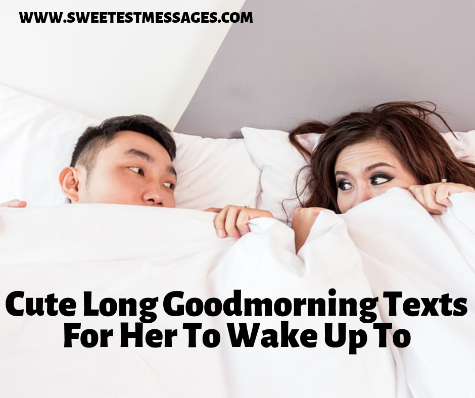 30 Cute Long Goodmorning Texts For Her To Wake Up To ...