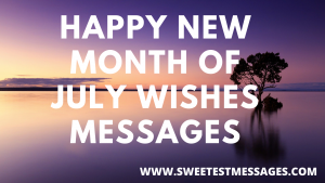 Happy New Month Of July Wishes